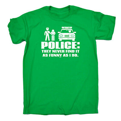 Funny Novelty T-Shirt Mens tee TShirt - Police They Never Find It As Funny As I