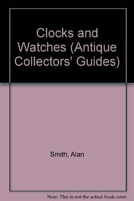 Clocks and Watches (Antique Collectors' Guides) By Alan Smith. 9780852237984
