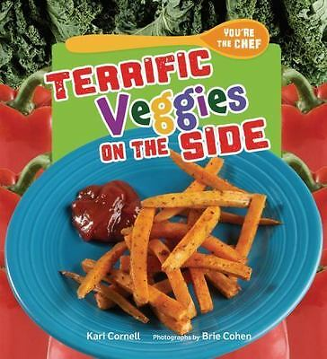 Terrific Veggies on the Side (You're the Chef) by Kari Cornell