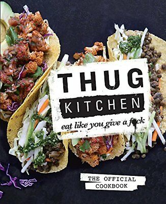 Thug Kitchen: Eat Like You Give a F**k by Thug Kitchen New Hardcover Book