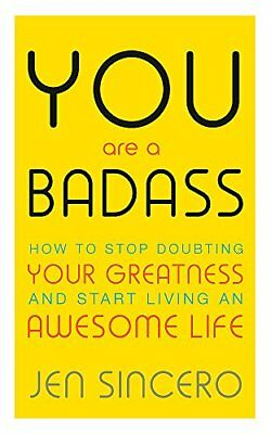 You Are a Badass: How to Stop Doubting Your Gr by Jen Sincero New Paperback Book