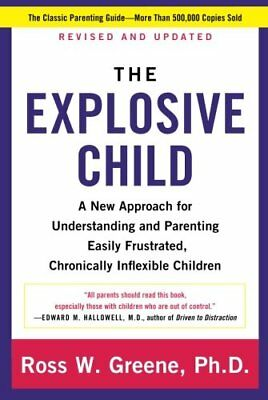 The Explosive Child: A New Approach for  by Ross W Greene PhD New Paperback Book