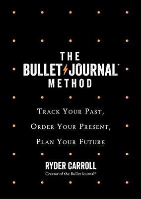 The Bullet Journal Method: Track Your Past,  by Ryder Carroll New Hardcover Book