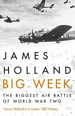 Big Week: The Biggest Air Battle of World Wa by James Holland New Hardcover Book