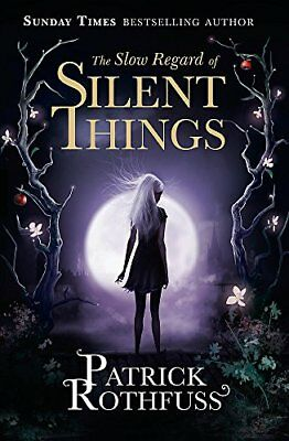 The Slow Regard of Silent Things: A Kingk by Patrick Rothfuss New Paperback Book