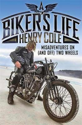 A Biker's Life: Misadventures on (and off) Two  by Henry Cole New Hardcover Book