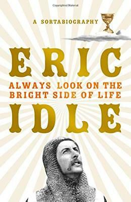 Always Look on the Bright Side of Life: A Sortab by Eric Idle New Hardcover Book