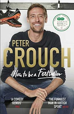 How to Be a Footballer by Peter Crouch New Hardcover Book