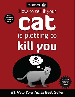 How to Tell If Your Cat Is Plotting to Kill Yo by The Oatmeal New Paperback Book