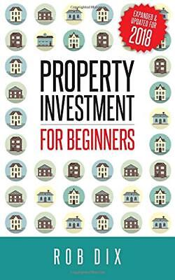 Property Investment for Beginners: A Property Geek by Rob Dix New Paperback Book