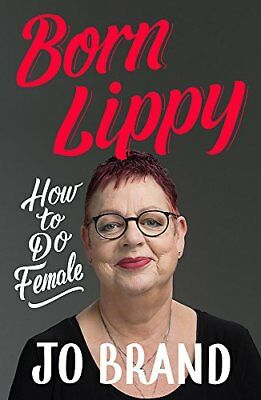 Born Lippy: How to Do Female by Jo Brand New Hardcover Book