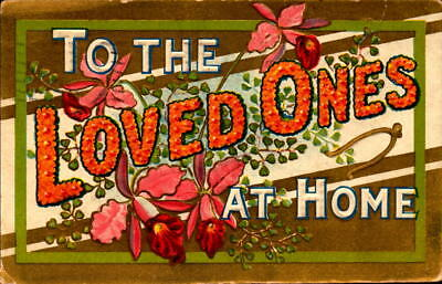 Postcard To the Loved Ones At Home embossed 1910 Postmark