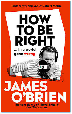 How To Be Right in a World Gone Wrong - James O'Brien HARDCOVER *BRAND NEW*