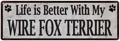 Life is Better with My WIRE FOX TERRIER Rustic Dog Sign  Sign 106180060321