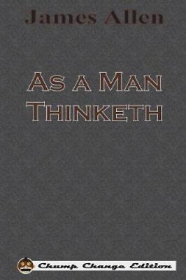 As a Man Thinketh (Chump Change Edition) by James Allen (2017, Paperback)