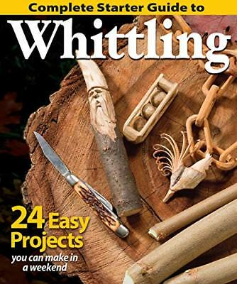 Complete Starter Guide to Whittling: 24 Easy  by Woodcarving  New Paperback Book