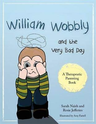 William Wobbly and the Very Bad Day:  by Sarah Naish and Rosi New Paperback Book