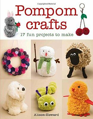 Pompom Crafts: 17 Fun Projects to Make by Alison Howard New Paperback Book