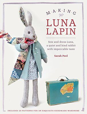 Making Luna Lapin: Sew and dress Luna, a quiet  by Sarah Peel New Paperback Book