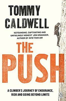 The Push: A Climber's Journey of Endurance, by Tommy Caldwell New Paperback Book
