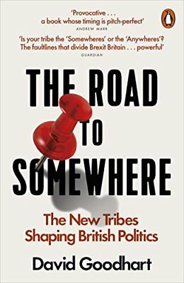The Road to Somewhere: The New Tribes Shapi by David Goodhart New Paperback Book