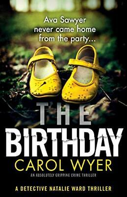 The Birthday: An absolutely gripping crime thri by Carol Wyer New Paperback Book