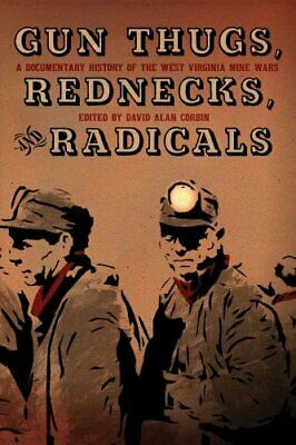 Gun Thugs, Rednecks, and Radicals : A Documentary History of the West...