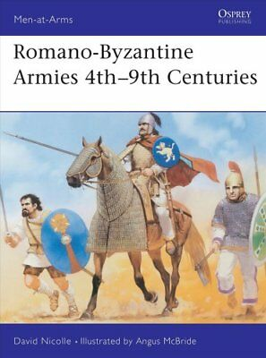 Men-At-Arms: Romano-Byzantine Armies 4th-9th Centuries 247 by David Nicolle...