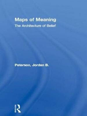 Maps of Meaning : The Architecture of Belief by Jordan B. Peterson (1999,...