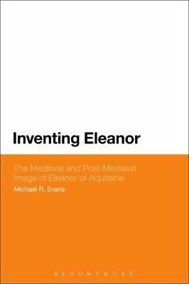 Inventing Eleanor : The Medieval and Post-Medieval Image of Eleanor of...
