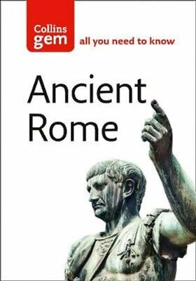 Collins Gem: Ancient Rome : The Entire Roman Empire in Your Pocket by David...
