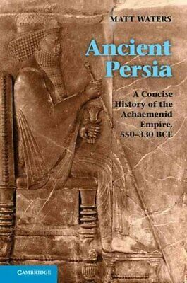 Ancient Persia : A Concise History of the Achaemenid Empire, 550-330 BC by...