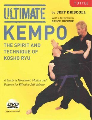 Ultimate Kempo : The Spirit and Technique of Kosho Ryu by Jeff Driscoll...