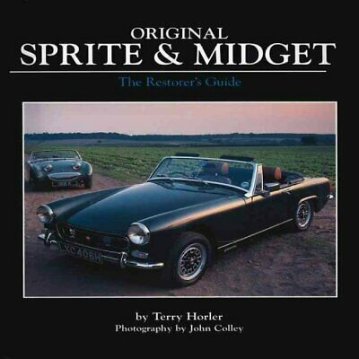 Original: Original Sprite and Midget : The Restorer's Guide by Terry Horler...