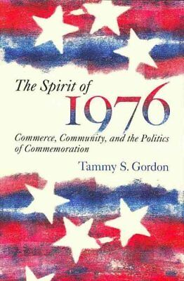 Public History in Historical Perspective: The Spirit of 1976 : Commerce,...