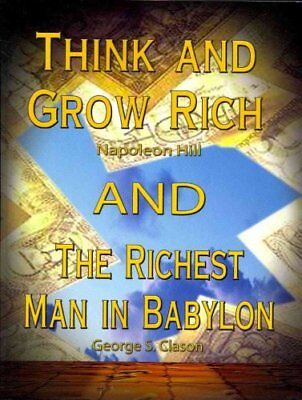 Think and Grow Rich by Napoleon Hill and the Richest Man in Babylon by George...