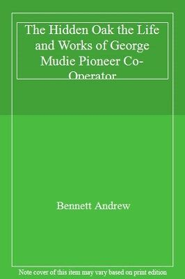 The Hidden Oak the Life and Works of George Mudie Pioneer Co-Operator By Bennet