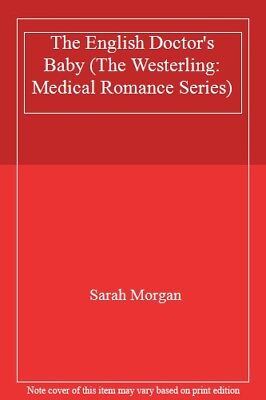 The English Doctor's Baby (The Westerling: Medical Romance Series) By Sarah Mor