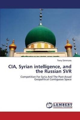CIA, Syrian Intelligence, and the Russian SVR by Simmons Terry (2014, Paperback)