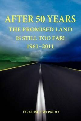 After 50 Years : The Promised Land Is Still Too Far! 1961 - 2011 by Ibrahim...
