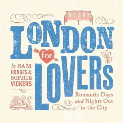 London for Lovers : Romantic Days and Nights Out in the City by Sam Hodges...