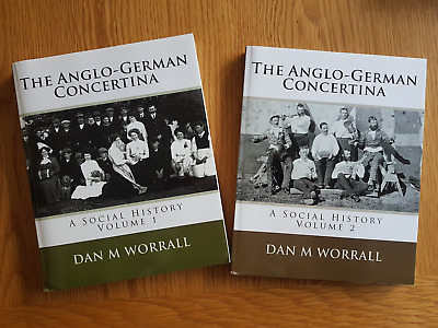 The Anglo-German Concertina: A Social History (Volumes 1 and 2) Dan M Worrall