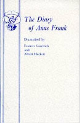 The Diary of Anne Frank by Albert Hackett, Frances Goodrich and Ana Frank...
