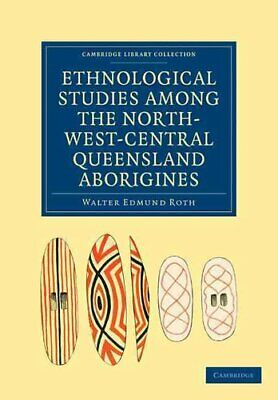 Ethnological Studies among the North-West-Central Queensland Ab... 9781108006170