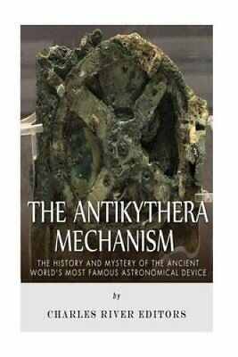 The Antikythera Mechanism: the History and Mystery of the Ancient World's...
