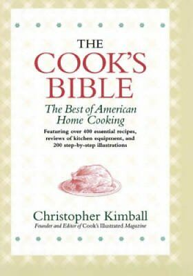The Cook's Bible : The Best of American Home Cooking by Christopher Kimball...