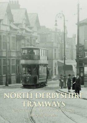 North Derbyshire Tramways : Chesterfield, Matlock and Glossop by Barry M....
