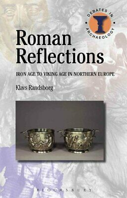 Debates in Archaeology: Roman Reflections : Iron Age to Viking Age in...