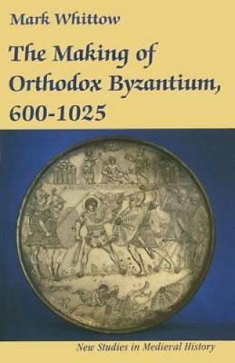 New Studies in Medieval History: Making of Orthodox Byzantium, 600-1025 by...