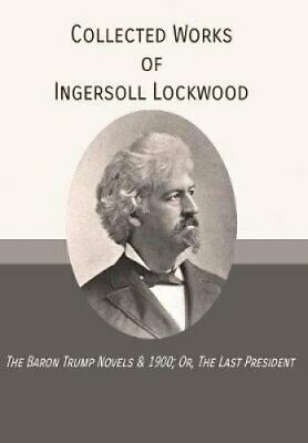 Collected Works of Ingersoll Lockwood The Baron Trump Novels & ... 978194677